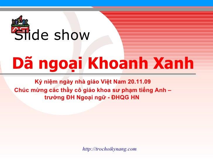 Slide show   Kỷ niệm ngày nhà giáo Việt Nam 20.11.09 Chúc mừng các thầy cô giáo khoa sư phạm tiếng Anh – trường ĐH Ngoại n...