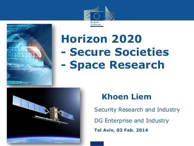 Horizon 2020 - Secure Societies - Space Research • Khoen Liem Security Research and Industry DG Enterprise and Industry Te...