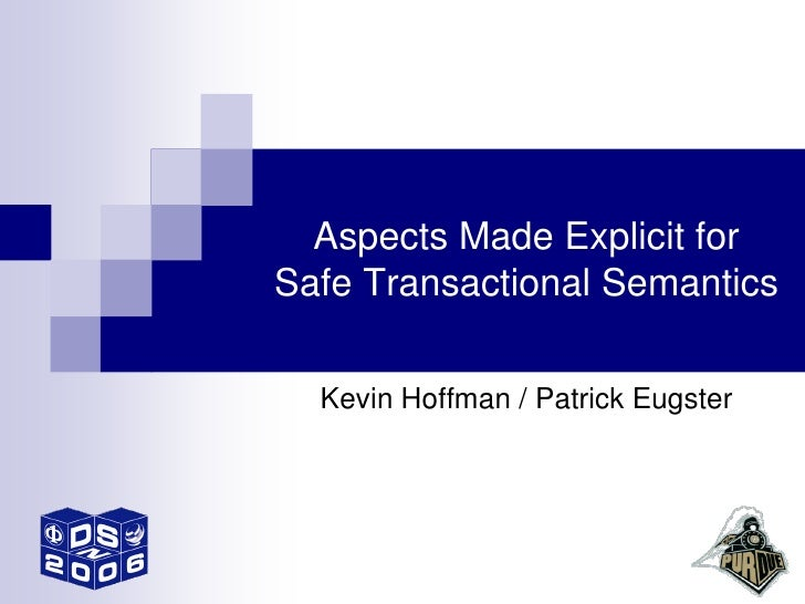 Aspects Made Explicit for Safe Transactional Semantics    Kevin Hoffman / Patrick Eugster