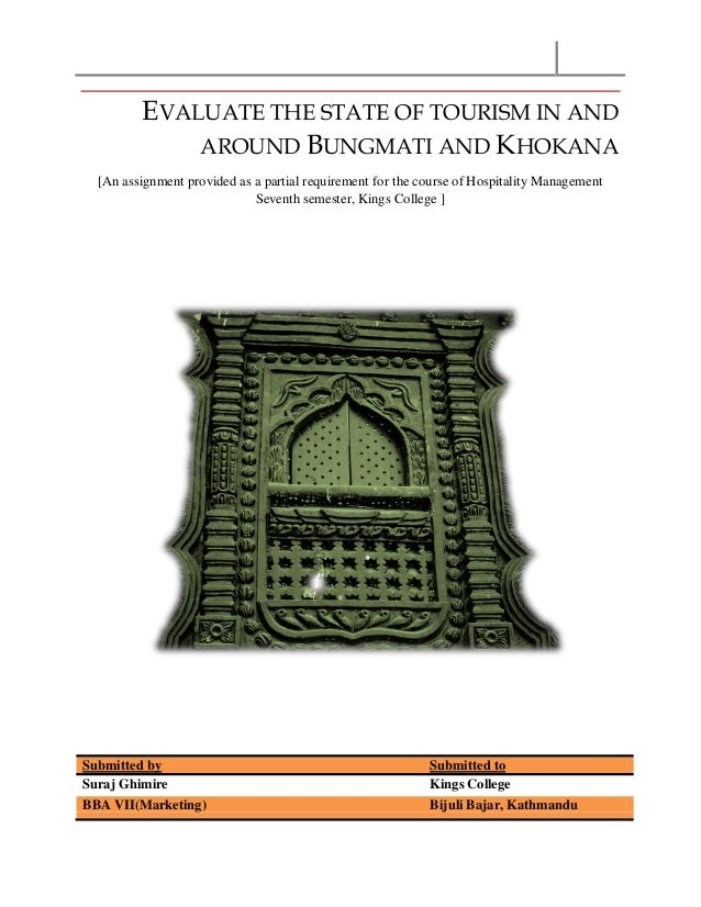 EVALUATE THE STATE OF TOURISM IN AND AROUND BUNGMATI AND KHOKANA [An assignment provided as a partial requirement for the ...