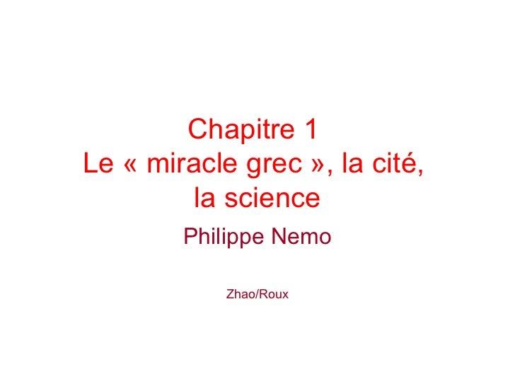 Chapitre 1  Le «miracle grec», la cité,  la science Philippe Nemo Zhao/Roux