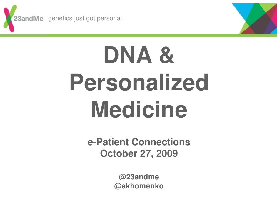 genetics just got personal.               DNA &        Personalized         Medicine               e-Patient Connections  ...