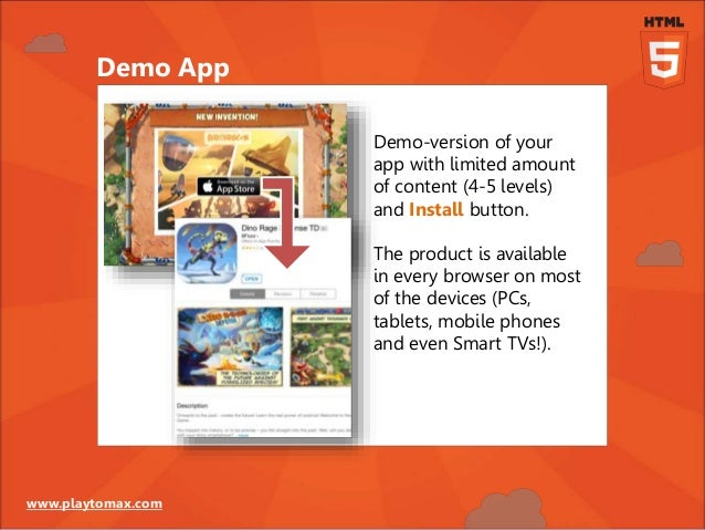 www.playtomax.com Demo App Demo-version of your app with limited amount of content (4-5 levels) and Install button. The pr...