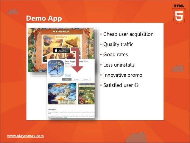 www.playtomax.com Demo App • Cheap user acquisition • Quality traffic • Good rates • Less uninstalls • Innovative promo • ...