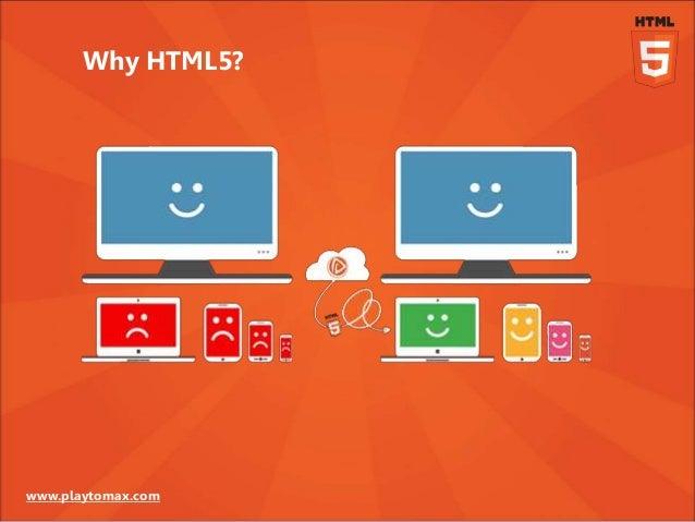 www.playtomax.com Why HTML5?