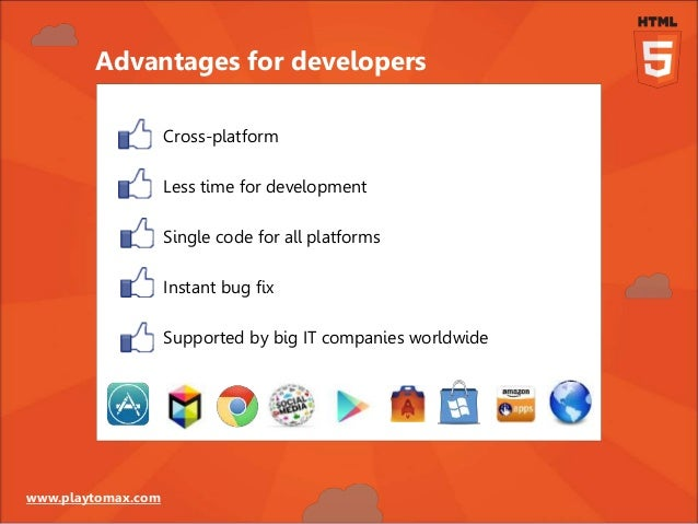 www.playtomax.com Cross-platform Less time for development Single code for all platforms Instant bug fix Supported by big ...