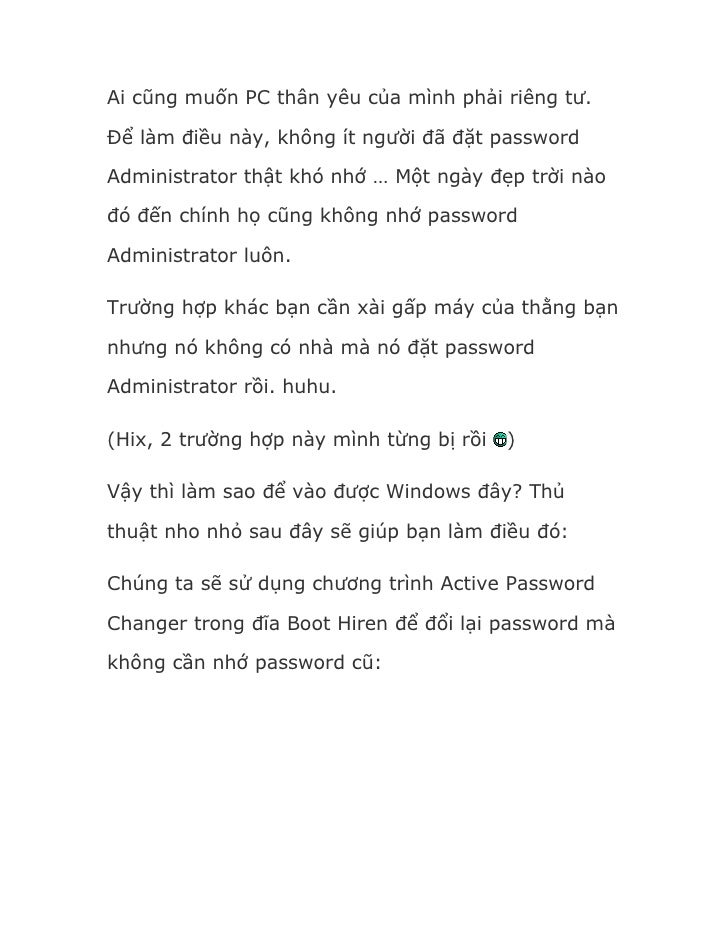 Ai cũng muốn PC thân yêu của mình phải riêng tư.  Để làm điều này, không ít người đã đặt password  Administrator thật khó ...