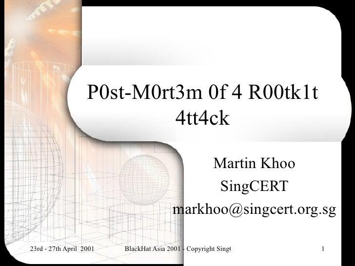 P0st-M0rt3m 0f 4 R00tk1t                            4tt4ck                                             Martin Khoo        ...