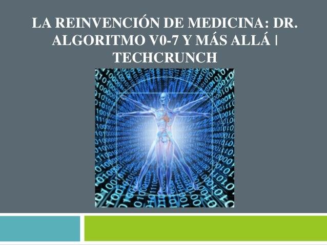 LA REINVENCIÓN DE MEDICINA: DR.  ALGORITMO V0-7 Y MÁS ALLÁ |  TECHCRUNCH