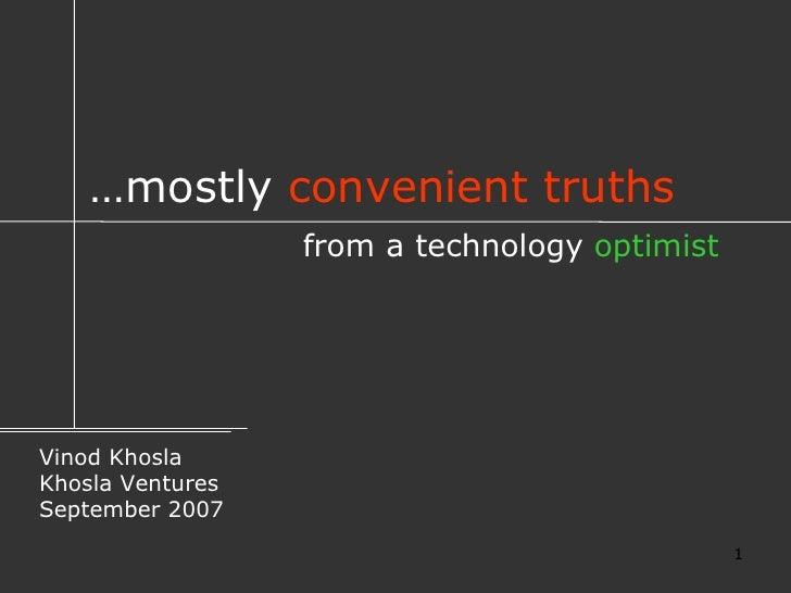 … mostly  convenient truths Vinod Khosla Khosla Ventures September 2007 from a technology  optimist
