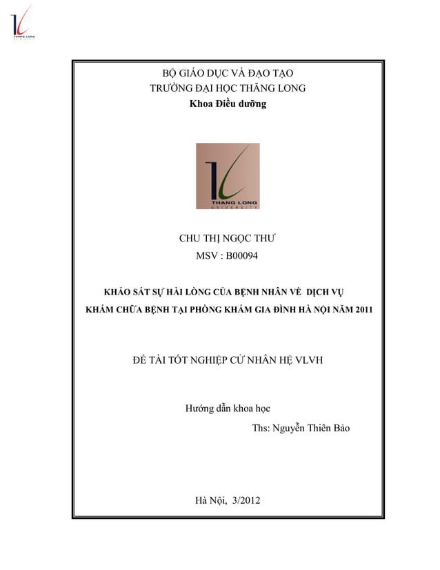 BỘ GIÁO DỤC VÀ ĐẠO TẠO TRƯỜNG ĐẠI HỌC THĂNG LONG Khoa Điều dưỡng CHU THỊ NGỌC THƯ MSV : B00094 KHẢO SÁT SỰ HÀI LÒNG CỦA BỆ...
