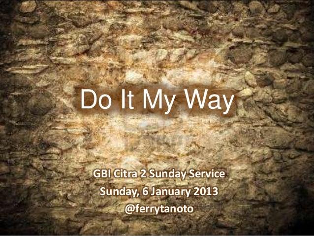 Do It My Way GBI Citra 2 Sunday Service  Sunday, 6 January 2013       @ferrytanoto