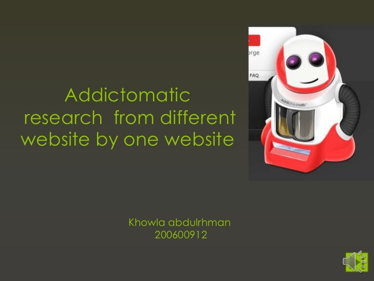 Addictomaticresearch from differentwebsite by one website           Khowla abdulrhman               200600912