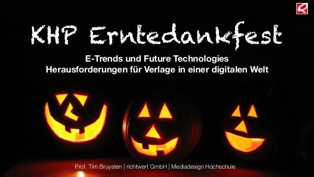 KHP Erntedankfest E-Trends und Future Technologies Herausforderungen für Verlage in einer digitalen Welt  Prof. Tim Bruyst...
