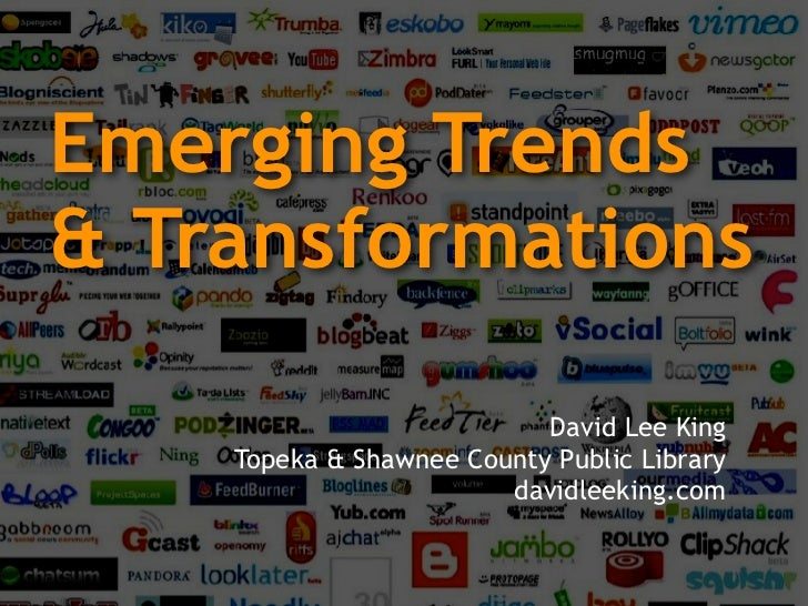 Emerging Trends & Transformations                             David Lee King     Topeka & Shawnee County Public Library   ...