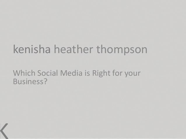kenisha heather thompsonWhich Social Media is Right for yourBusiness?