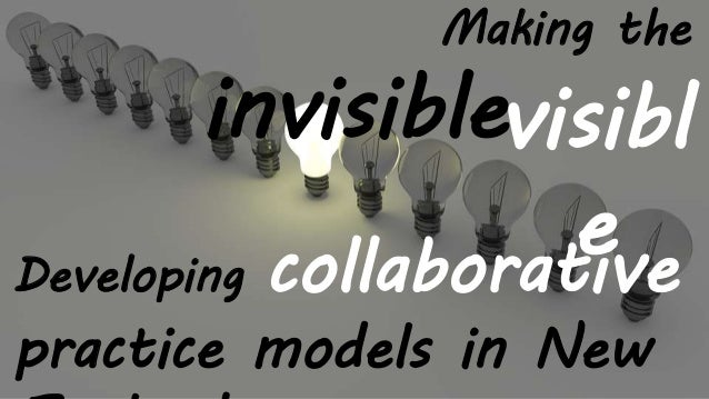 Developing collaborative practice models in New Making the invisiblevisibl e