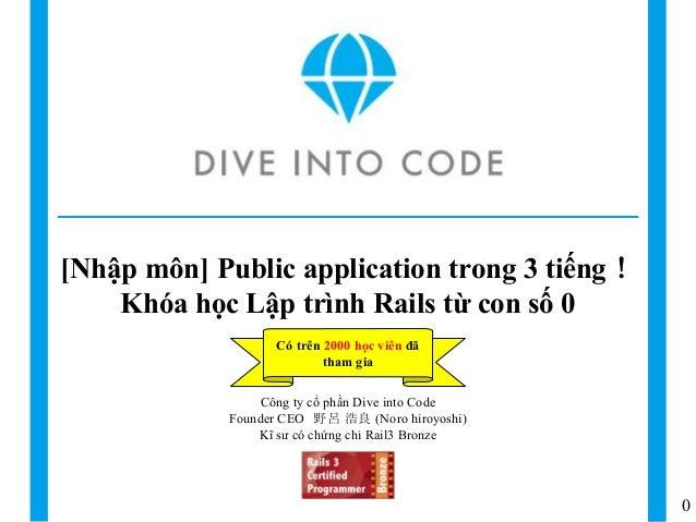 0 Công ty cổ phần Dive into Code Founder CEO 野呂 浩良 (Noro hiroyoshi) Kĩ sư có chứng chỉ Rail3 Bronze [Nhập môn] Public appl...