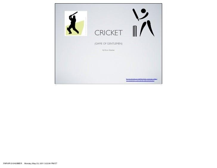 CRICKET                                                        (GAME OF GENTLEMEN)                                        ...