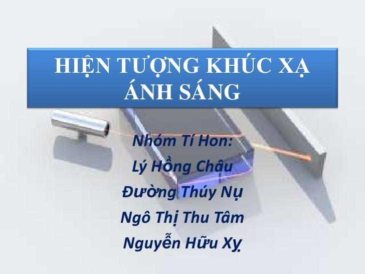 HIỆN TƯỢNG KHÚC XẠ     ÁNH SÁNG     Nhóm Tí Hon:     Lý Hồng Châu    Đường Thúy Nụ    Ngô Thị Thu Tâm    Nguyễn Hữu Xỵ
