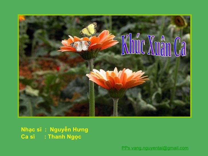 Nhạc sĩ  :  Nguyễn Hưng Ca sĩ  : Thanh Ngọc PPs vang.nguyentai@gmail.com Khúc Xuân Ca