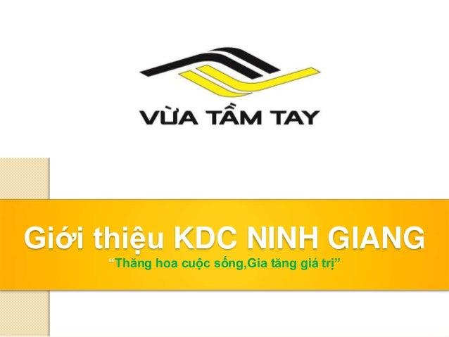 """Giới thiệu KDC NINH GIANG  """"Thăng hoa cuộc sống,Gia tăng giá trị"""""""