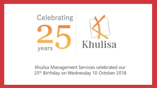 Khulisa Management Services celebrated our 25th Birthday on Wednesday 10 October 2018