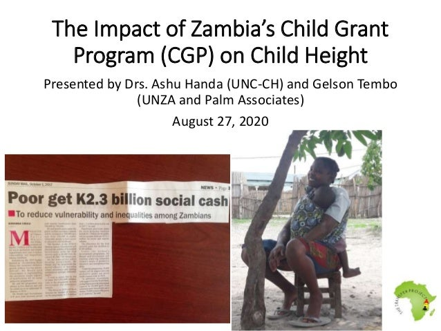 The Impact of Zambia's Child Grant Program (CGP) on Child Height Presented by Drs. Ashu Handa (UNC-CH) and Gelson Tembo (U...