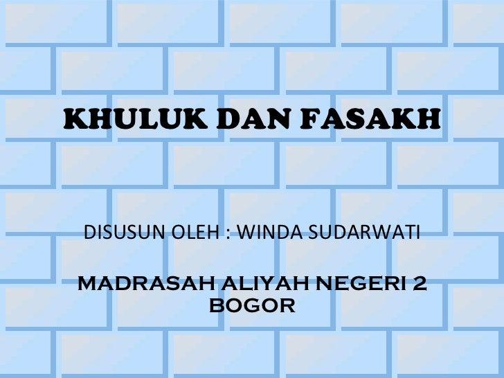 KHULUK DAN FASAKHDISUSUN OLEH : WINDA SUDARWATIMADRASAH ALIYAH NEGERI 2        BOGOR