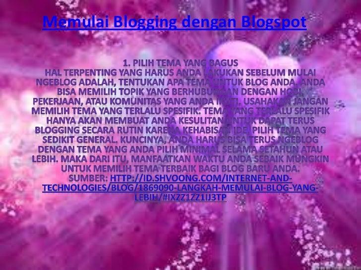 Memulai Blogging dengan Blogspot<br />1. Pilih tema yang bagusHal terpenting yang harus Anda lakukan sebelum mulai ngeblog...