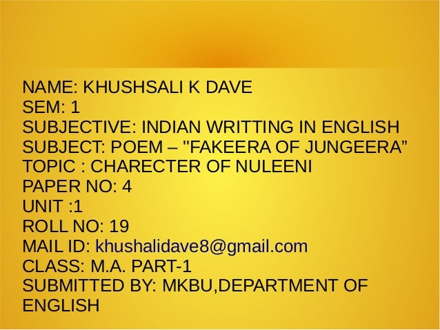 "NAME: KHUSHSALI K DAVE SEM: 1 SUBJECTIVE: INDIAN WRITTING IN ENGLISH SUBJECT: POEM – ''FAKEERA OF JUNGEERA"" TOPIC : CHAREC..."