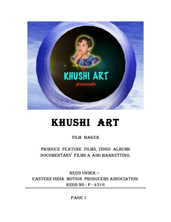 KHUSHI ART                FILM MAKER   PRODUCE FEATURE FILMS, VIDEO ALBUMS   DOCOMENTARY FILMS & ADD MARKETTING.          ...