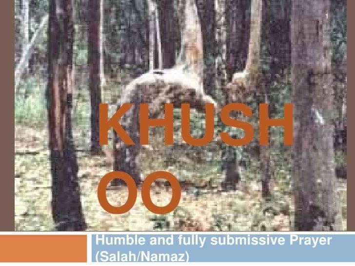 KHUSHOO<br />Humble and fully submissive Prayer (Salah/Namaz)<br />1<br />