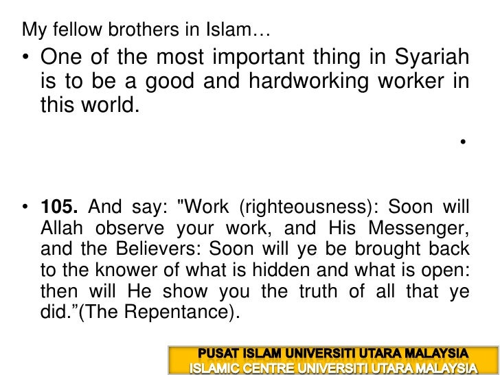 My fellow brothers in Islam…<br />One of the most important thing in Syariah is to be a good and hardworking worker in thi...