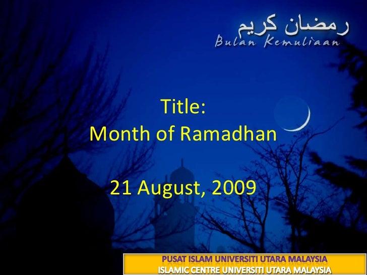 Title: Month of Ramadhan30 شعبان 1430 هــ21 August, 2009<br />PUSAT ISLAM UNIVERSITI UTARA MALAYSIA<br />ISLAMIC CENTRE UN...
