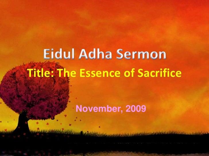 Title: The Essence of Sacrifice<br />10 ذوالحجة 1430 هـ<br />27 November, 2009<br />Eidul Adha Sermon<br />PUSAT ISLAM UNI...