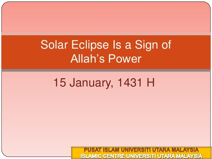 15 January, 1431 H<br />٢٥ محرم ١٤٣١هــ<br />Solar Eclipse Is a Sign of Allah's Power<br />PUSAT ISLAM UNIVERSITI UTARA MA...