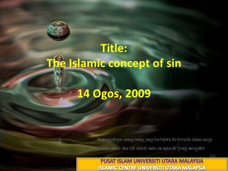 Title: The Islamic concept of sin23 شعبان 1430هـ14 Ogos, 2009<br />PUSAT ISLAM UNIVERSITI UTARA MALAYSIA<br />ISLAMIC CENT...