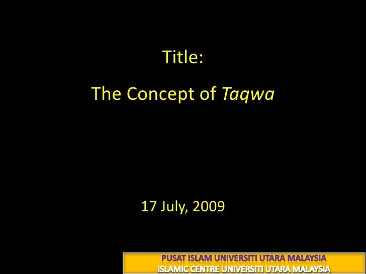 Title: The Concept of Taqwaالتقوى<br />24 رجب 1430هـ<br />17 July, 2009<br />PUSAT ISLAM UNIVERSITI UTARA MALAYSIA<br />IS...