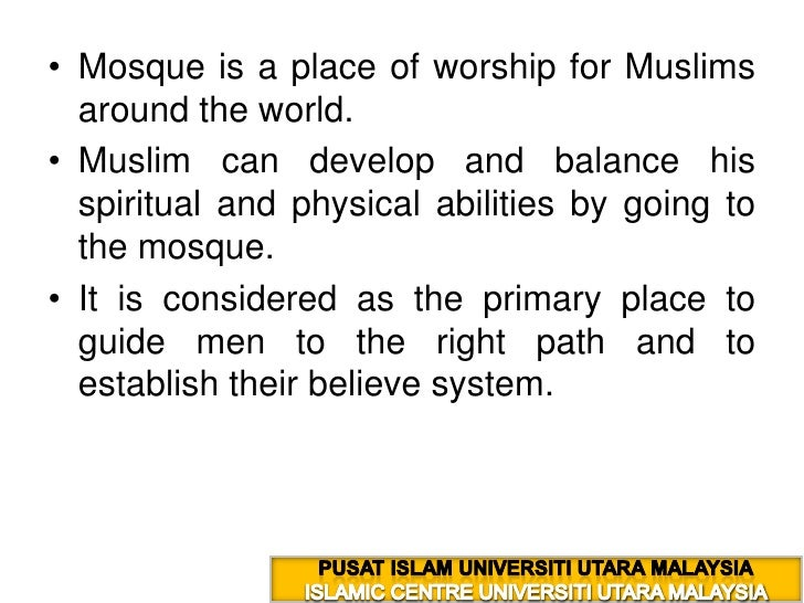 Mosque is a place of worship for Muslims around the world.<br />Muslim can develop and balance his spiritual and physical ...