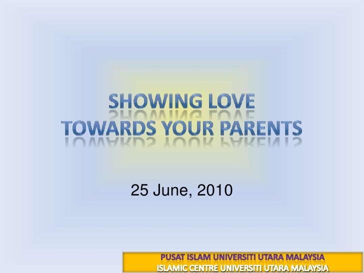 Showing love towards your parents<br />12 رجب 1431هـ<br />25 June, 2010<br />PUSAT ISLAM UNIVERSITI UTARA MALAYSIA<br />IS...
