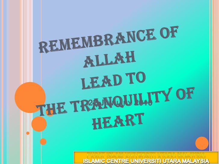 Remembrance of Allah<br />lead to <br />the tranquility of heart <br />22 January 2010<br />PUSAT ISLAM UNIVERSITI UTARA M...