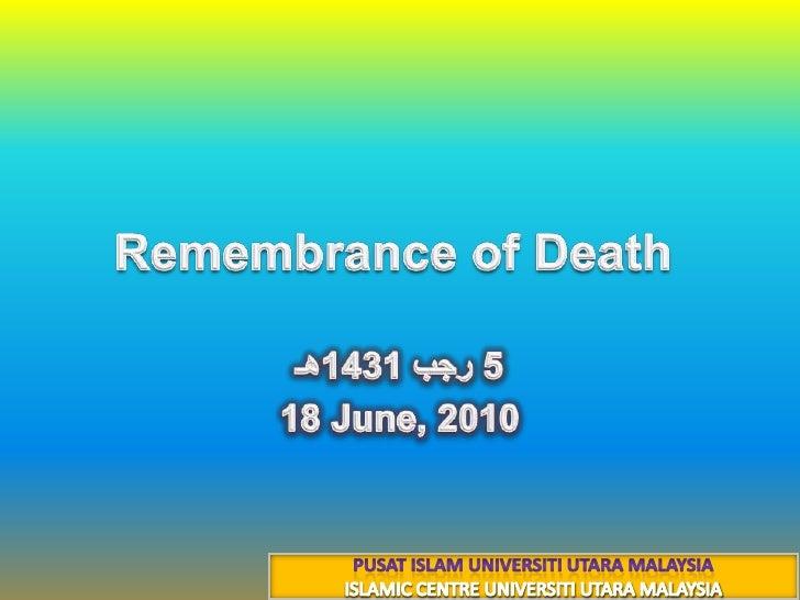 Remembrance of Death<br />5 رجب 1431هـ<br />18 June, 2010<br />PUSAT ISLAM UNIVERSITI UTARA MALAYSIA<br />ISLAMIC CENTRE U...