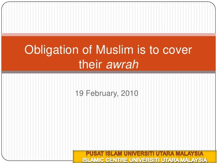 5 ربيع الأول 1431هـ<br />19 February, 2010<br />Obligation of Muslim is to cover their awrah<br />PUSAT ISLAM UNIVERSITI U...