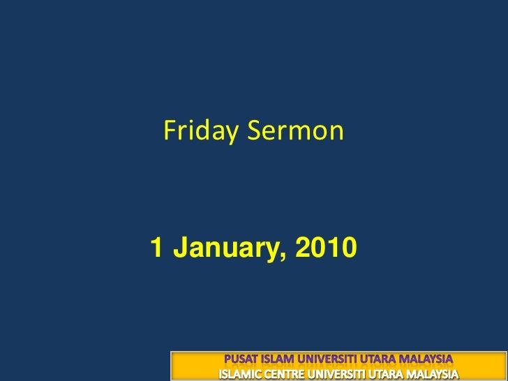 Friday Sermon<br />١٥ محرم ١٤٣١هــ<br />1 January, 2010 <br />PUSAT ISLAM UNIVERSITI UTARA MALAYSIA<br />ISLAMIC CENTRE UN...