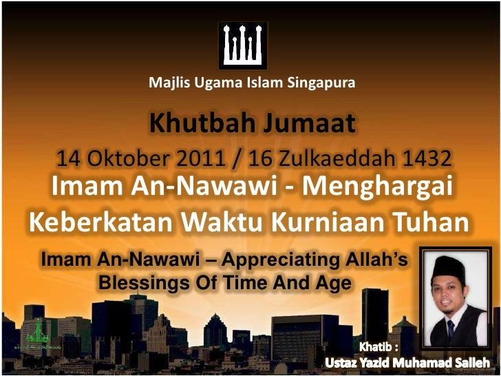 MajlisUgama Islam Singapura<br />KhutbahJumaat<br />14 Oktober 2011 / 16 Zulkaeddah 1432<br />Imam An-Nawawi - Menghargai ...