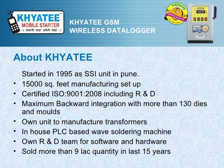 KHYATEE GSM                 WIRELESS DATALOGGERAbout KHYATEE    Started in 1995 as SSI unit in pune.•   15000 sq. feet man...