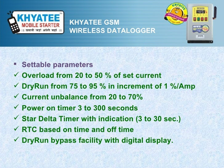 KHYATEE GSM                WIRELESS DATALOGGER   Settable parameters   Overload from 20 to 50 % of set current   DryRun...