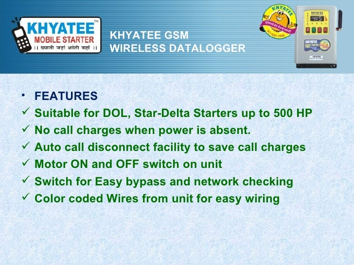 KHYATEE GSM                 WIRELESS DATALOGGER•   FEATURES   Suitable for DOL, Star-Delta Starters up to 500 HP   No ca...