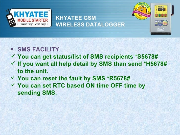 KHYATEE GSM               WIRELESS DATALOGGER SMS FACILITY You can get status/list of SMS recipients *S5678# If you wan...
